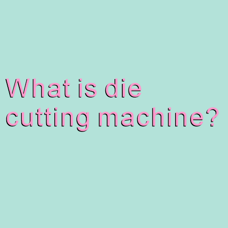 What is die cut...